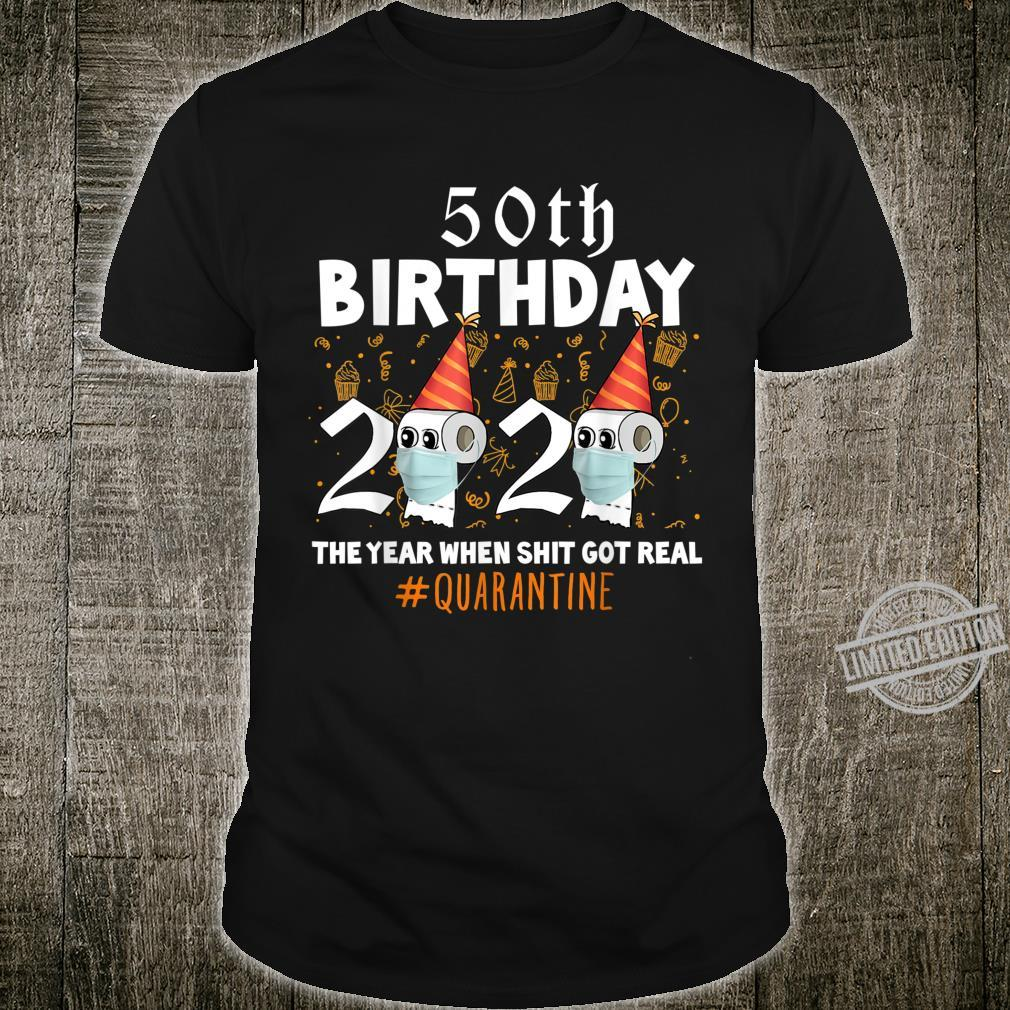 50th Birthday 2020 The Year When Sh#t Got Real Quarantine Shirt