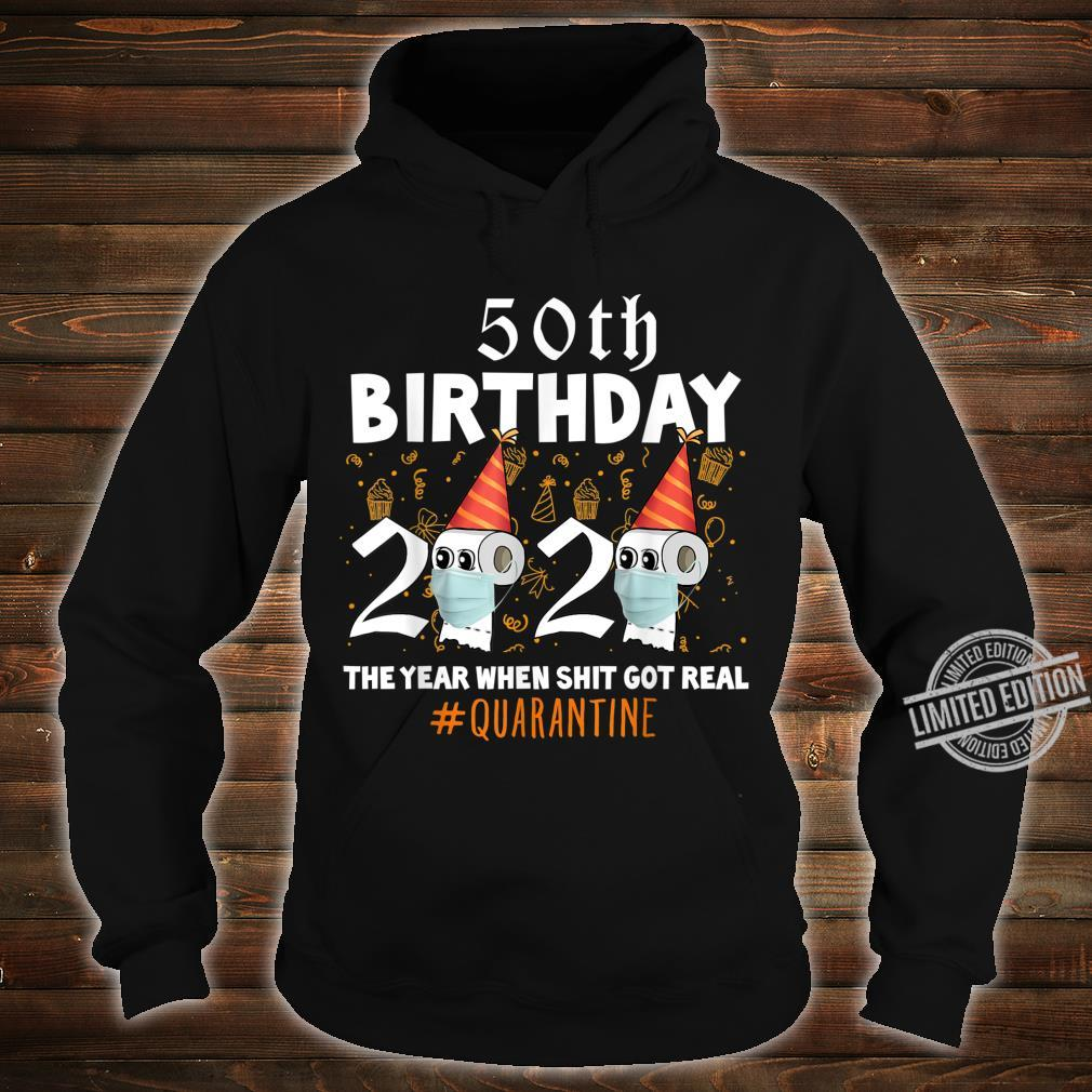 50th Birthday 2020 The Year When Sh#t Got Real Quarantine Shirt hoodie