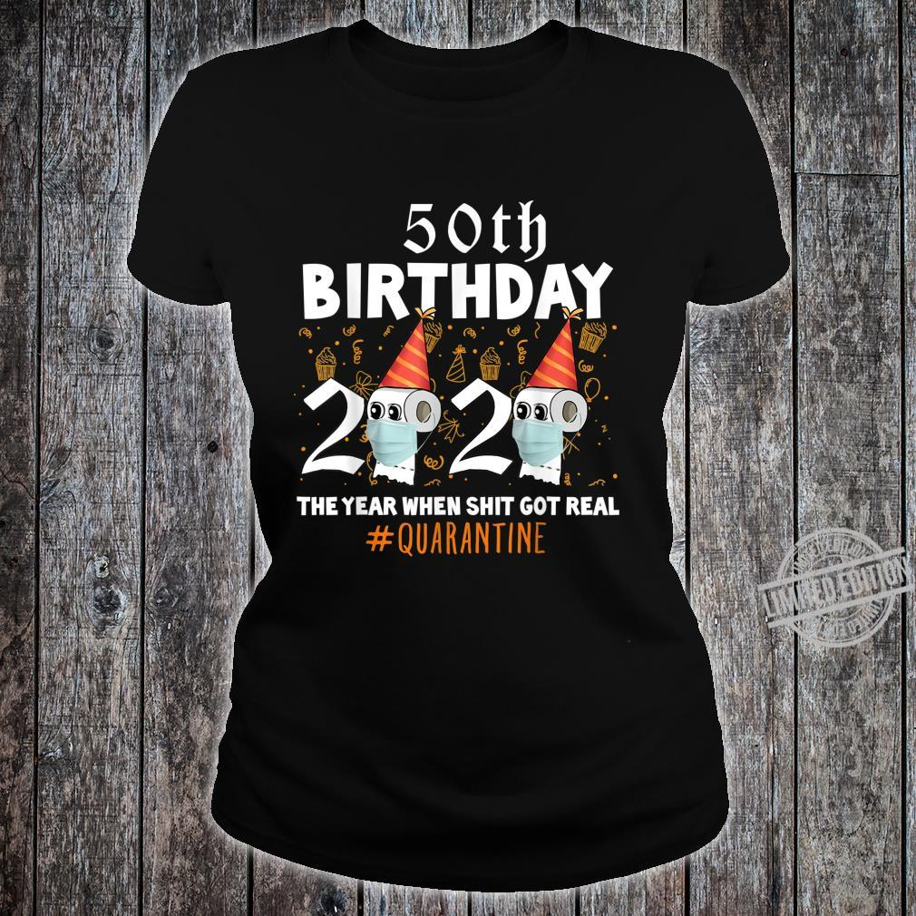 50th Birthday 2020 The Year When Sh#t Got Real Quarantine Shirt ladies tee