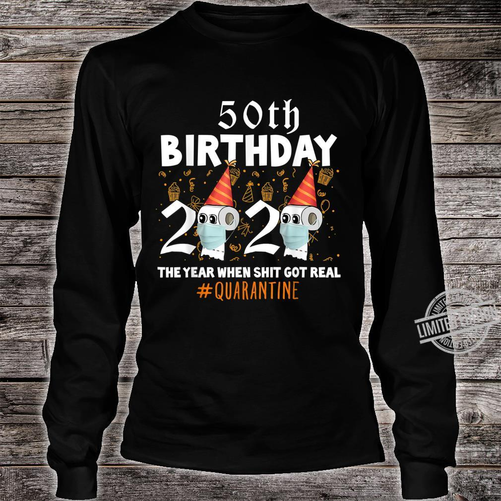50th Birthday 2020 The Year When Sh#t Got Real Quarantine Shirt long sleeved