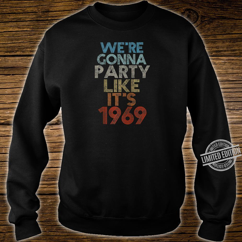 50th Birthday Shirt We're Gonna Party Like It's 1969 Shirt sweater
