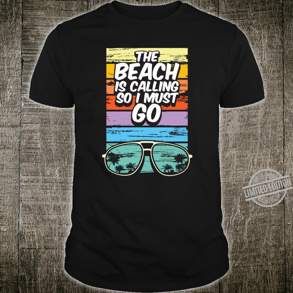 Beach Resort Vacation Beach Calling Must Go Shirt