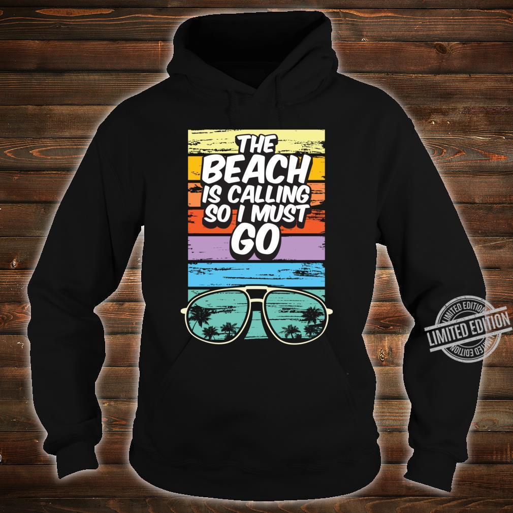Beach Resort Vacation Beach Calling Must Go Shirt hoodie