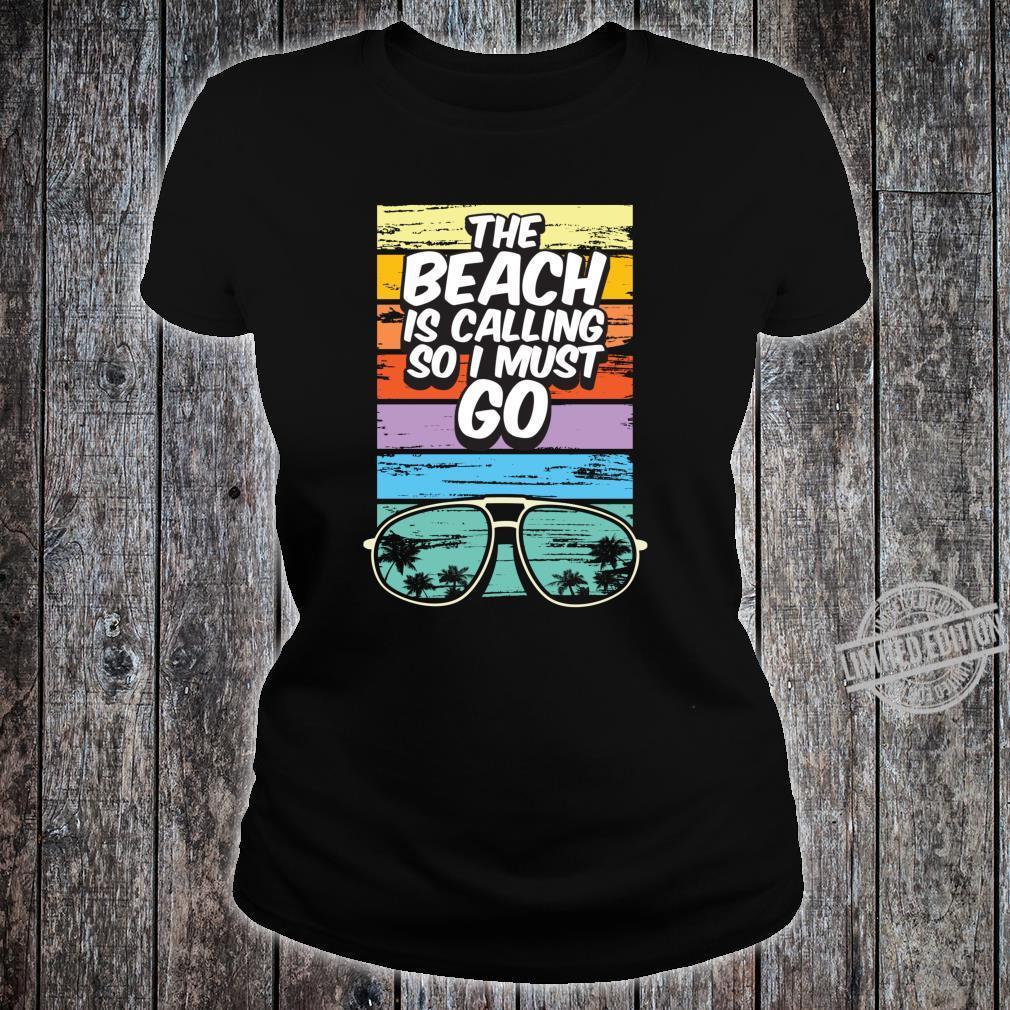 Beach Resort Vacation Beach Calling Must Go Shirt ladies tee