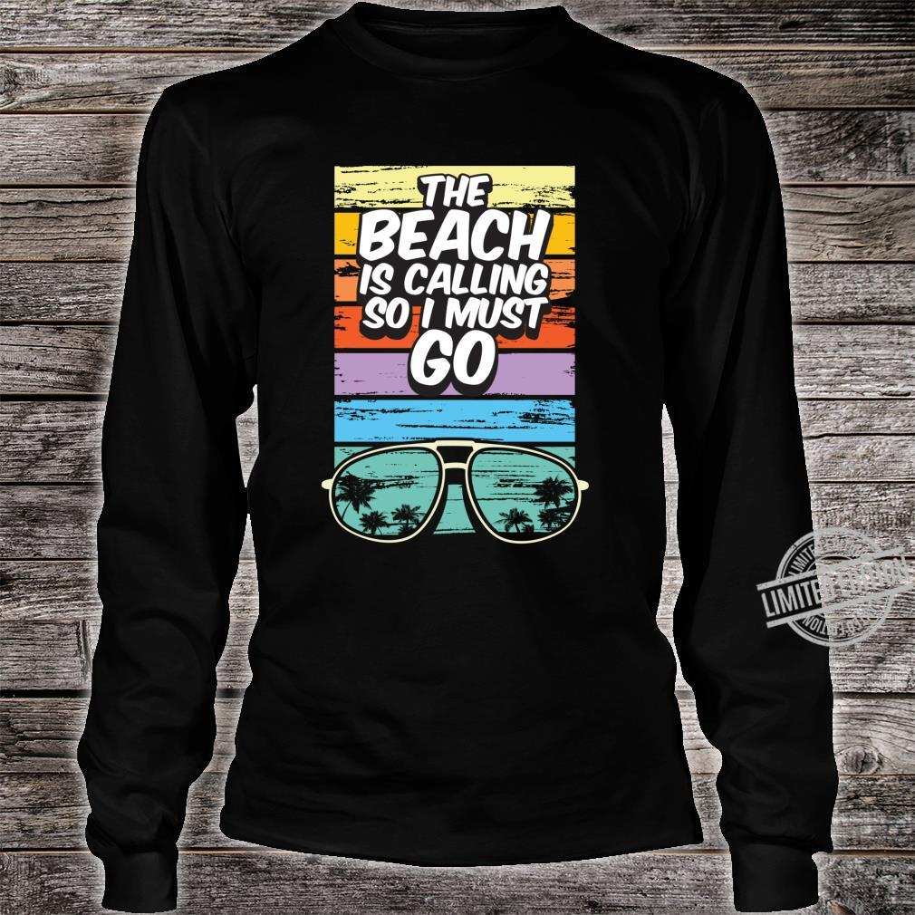 Beach Resort Vacation Beach Calling Must Go Shirt long sleeved
