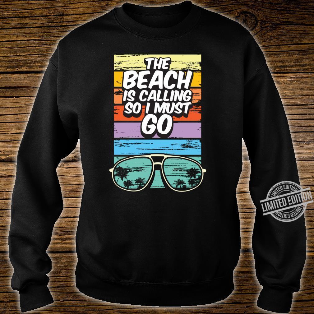Beach Resort Vacation Beach Calling Must Go Shirt sweater