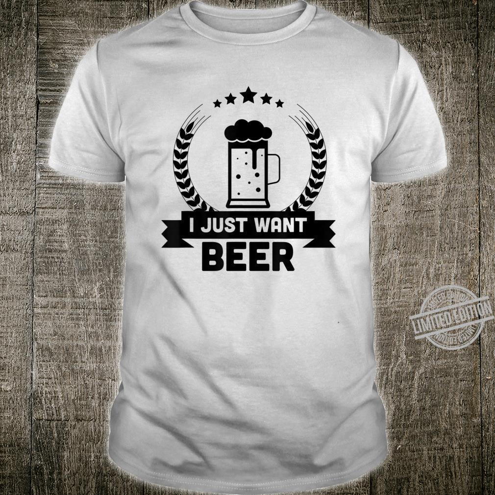 Beer I Just Want a Beer Shirt