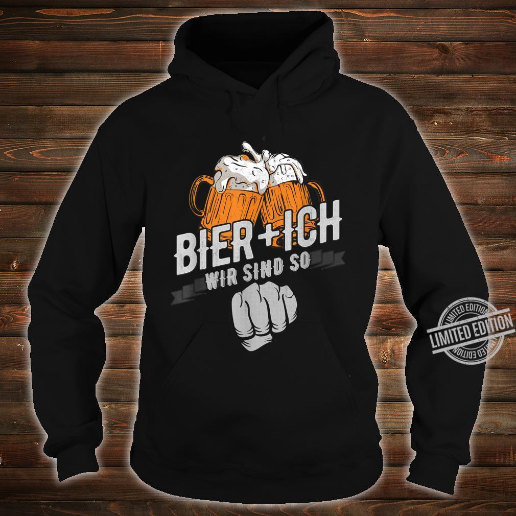 Bier Und Ich Wir Sind So Bierliebhaber Biertrinker Spruch Shirt hoodie