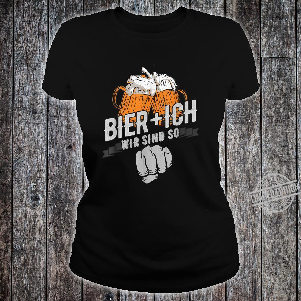 Bier Und Ich Wir Sind So Bierliebhaber Biertrinker Spruch Shirt ladies tee