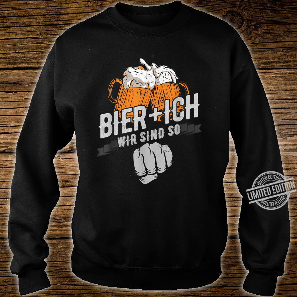 Bier Und Ich Wir Sind So Bierliebhaber Biertrinker Spruch Shirt sweater