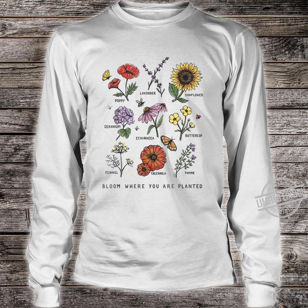 Bloom Where You Are Planted Botanican Flower Shirt long sleeved