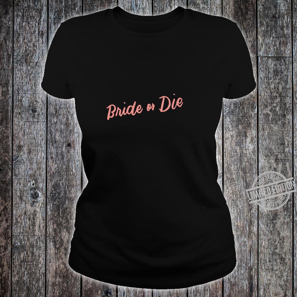 Bride or Die Bachelorette Party Bridal Shower Wedding Shirt ladies tee