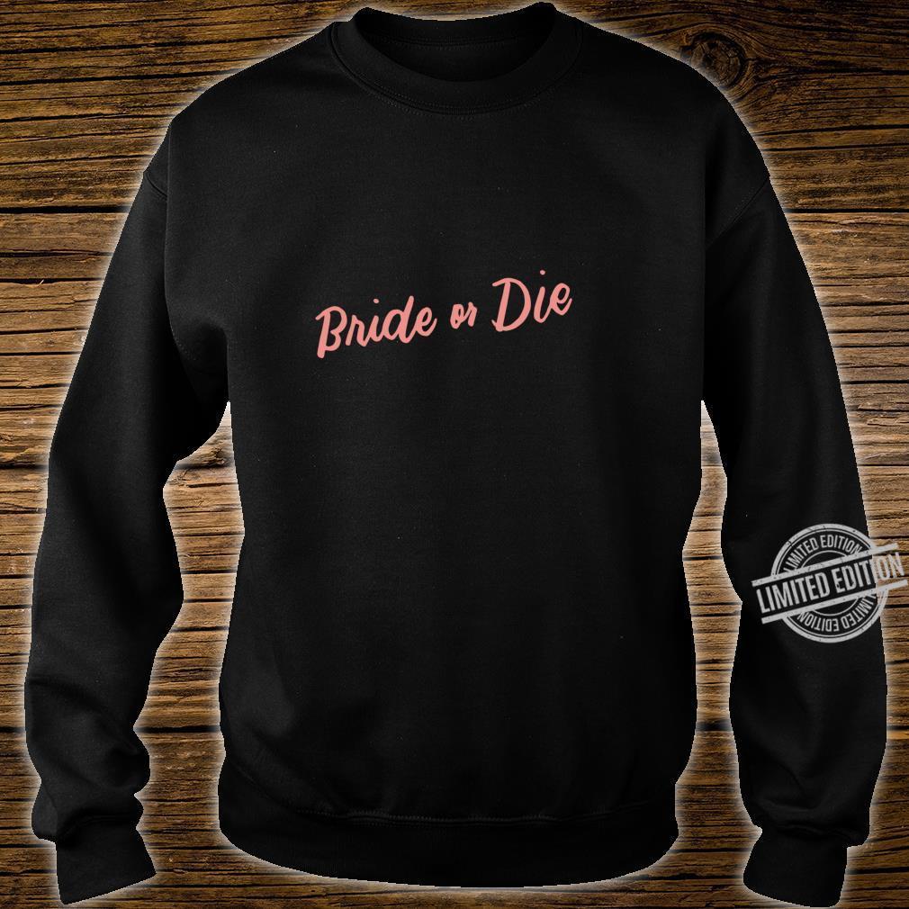 Bride or Die Bachelorette Party Bridal Shower Wedding Shirt sweater