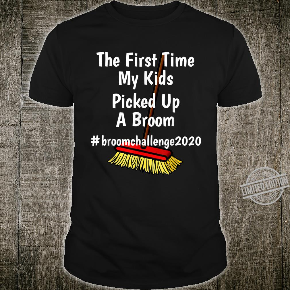 Broom Challenge The First Time My Picked Up a Broom Shirt