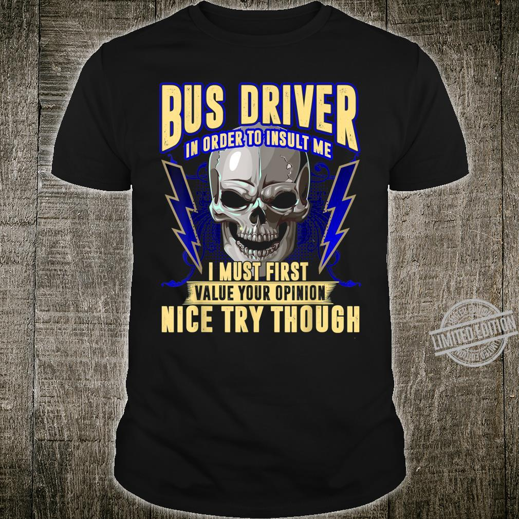Bus Driver In Order To Insult Me I Must First Shirt Shirt
