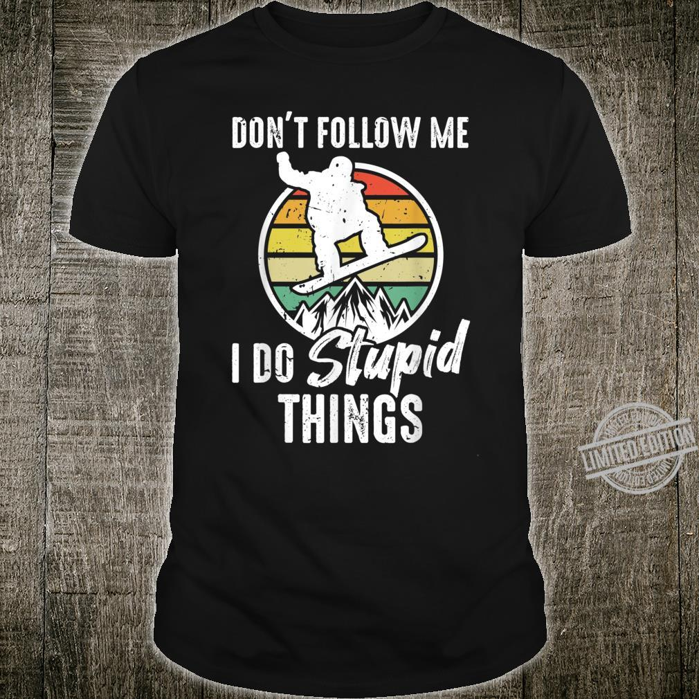 Don't Follow Me I Do Stupid Things Snowboard Shirt