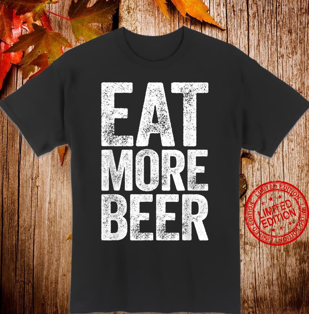 Eat More Beer Drinking Shirt Shirt