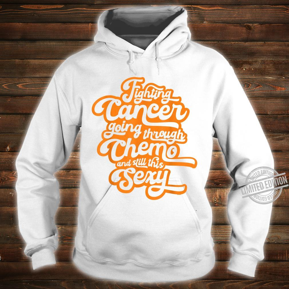 Fighting Cancer Going Through Chemo and Still This Sexy Shirt hoodie