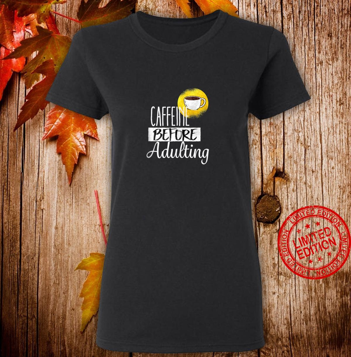Funny Coffee ShirtCaffeine before adulting Shirt ladies tee