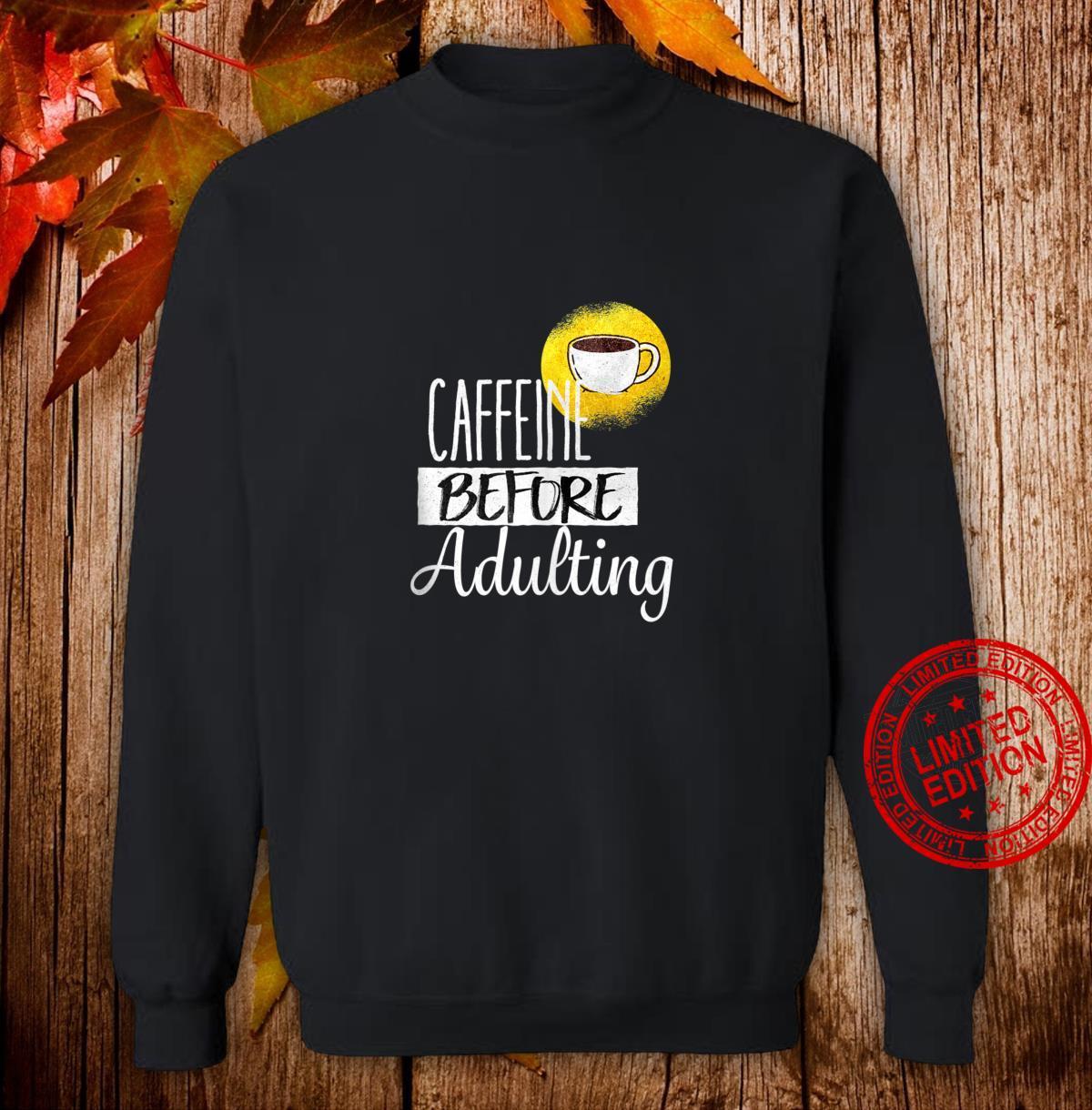 Funny Coffee ShirtCaffeine before adulting Shirt sweater