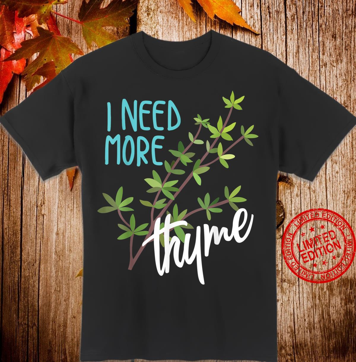 Funny I Need More Thyme Cool Culinary Chefs Slogan Shirt