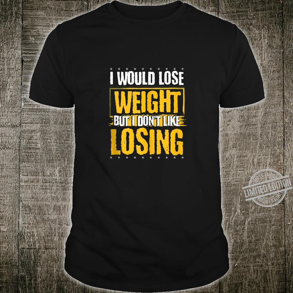 Funny I Would Lose Weight But I Don't Like Losing Shirt