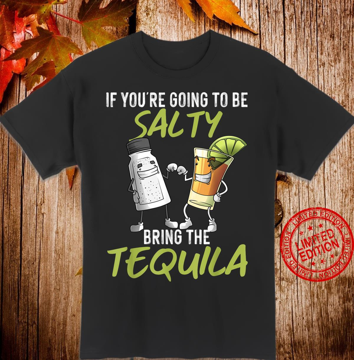 Funny If You're Going To Be Salty Bring The Tequila Shirt