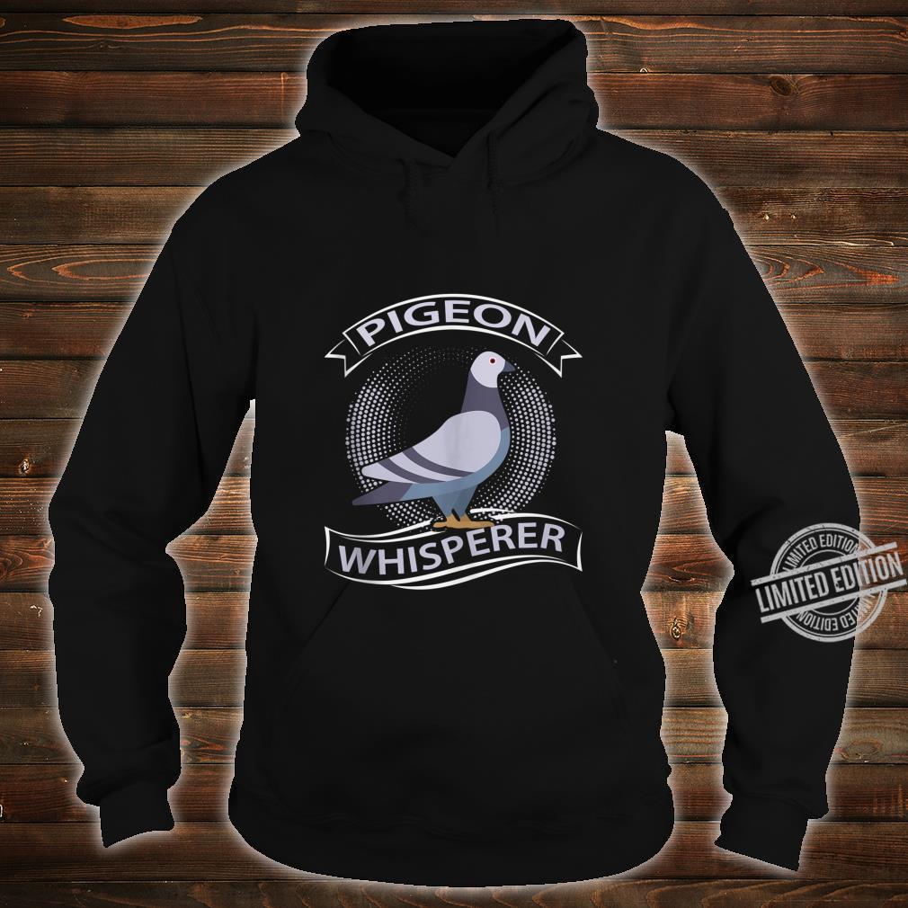 Funny Pigeon Whisperer Pigeons Birds Shirt hoodie