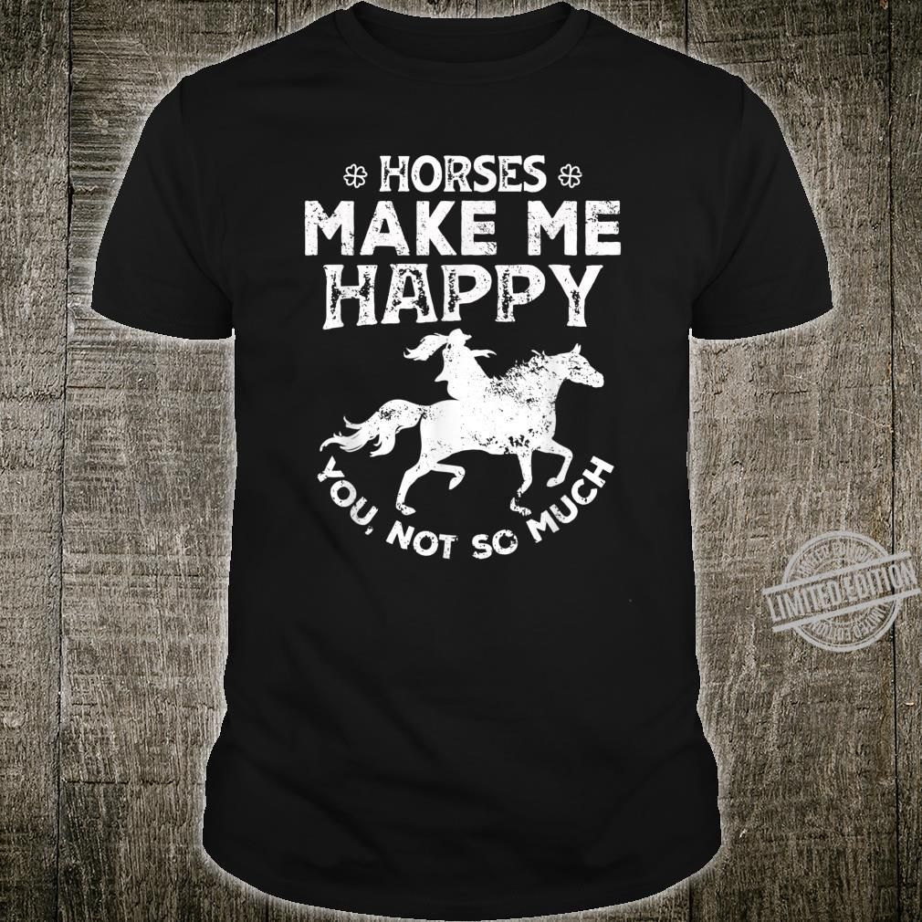 Horses Make Me Happy You Not So Much Rider Recer Shirt