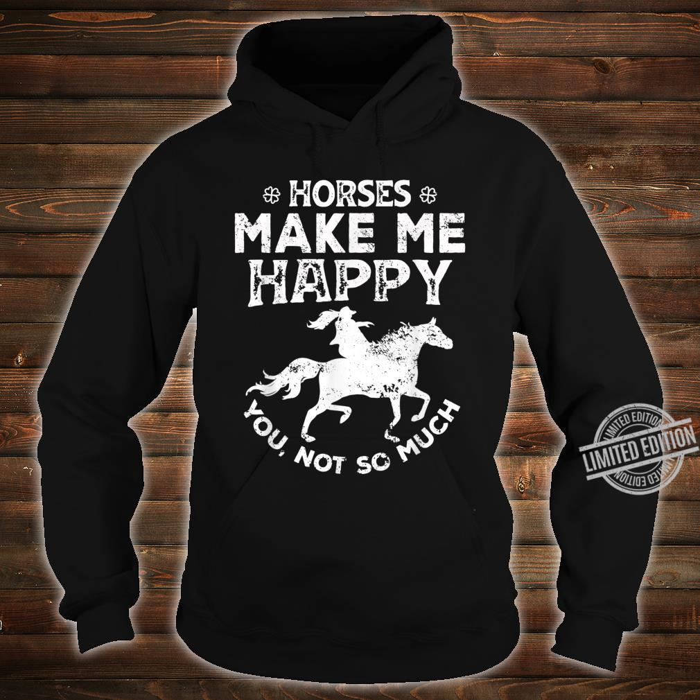 Horses Make Me Happy You Not So Much Rider Recer Shirt hoodie