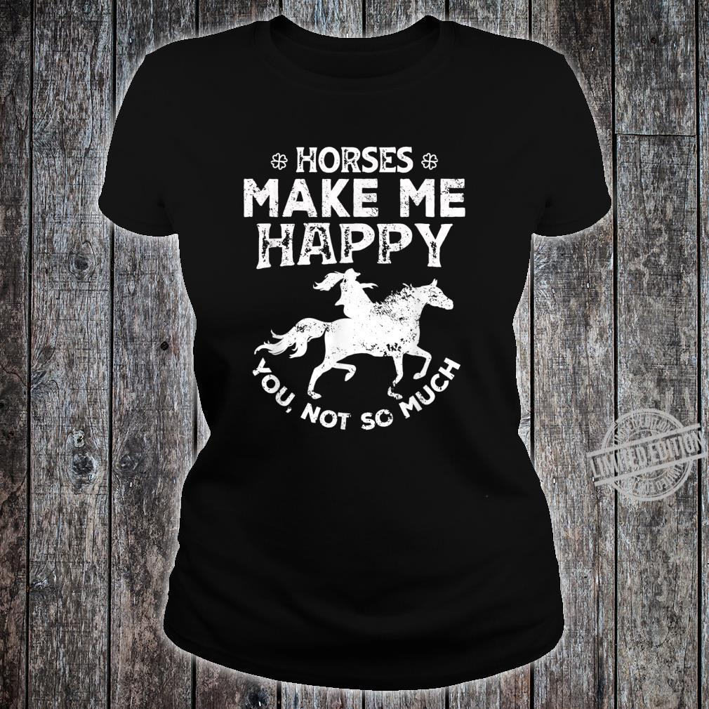 Horses Make Me Happy You Not So Much Rider Recer Shirt ladies tee