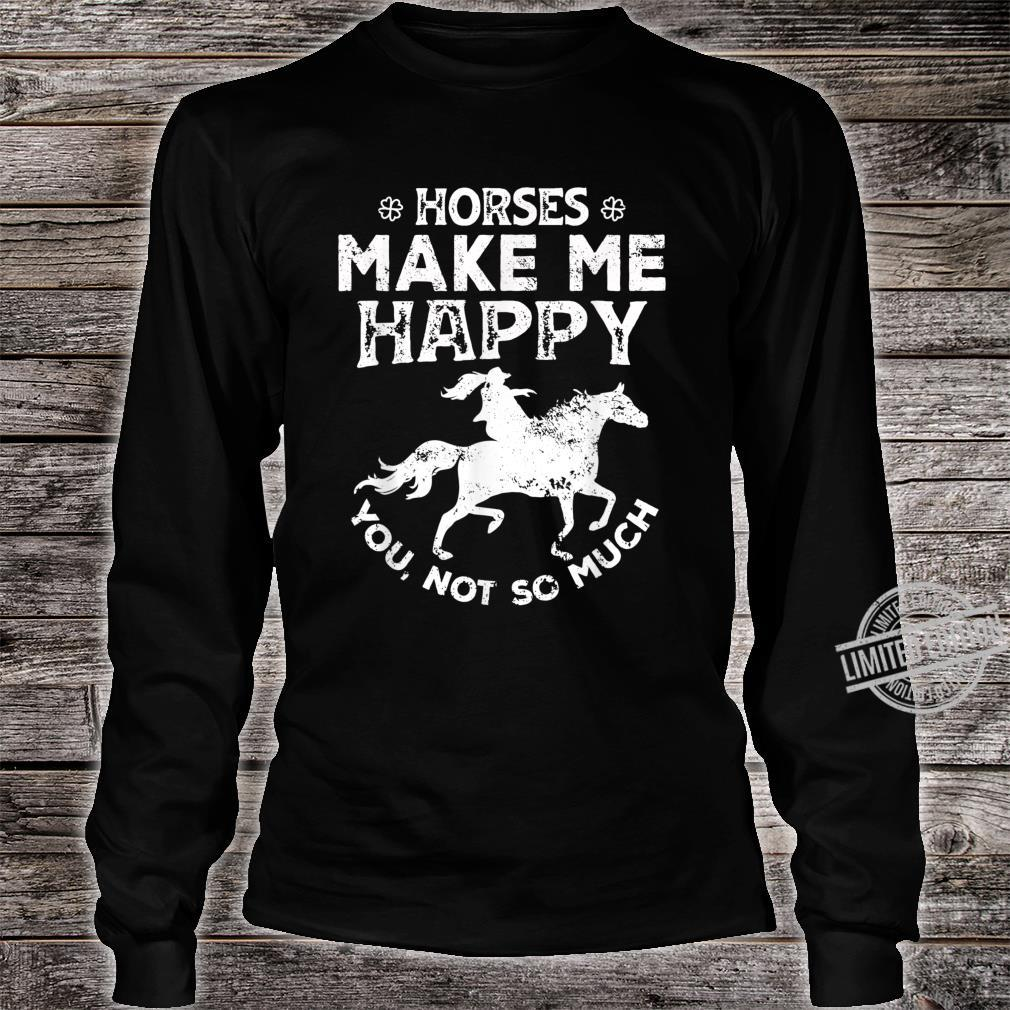 Horses Make Me Happy You Not So Much Rider Recer Shirt long sleeved