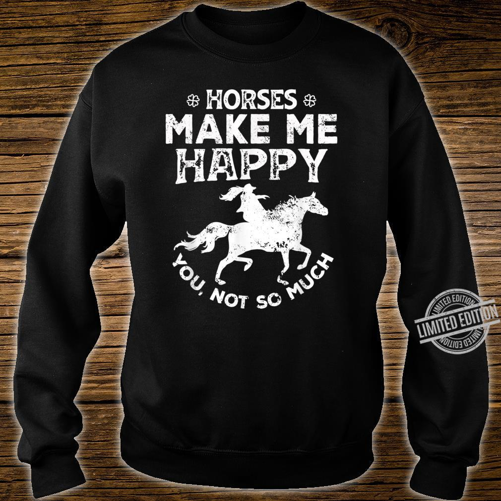 Horses Make Me Happy You Not So Much Rider Recer Shirt sweater