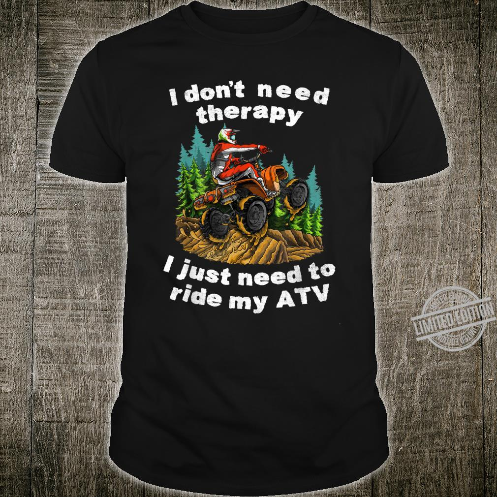 I Don't Need Therapy I Just Need To Ride My ATV Off Road Fun Shirt