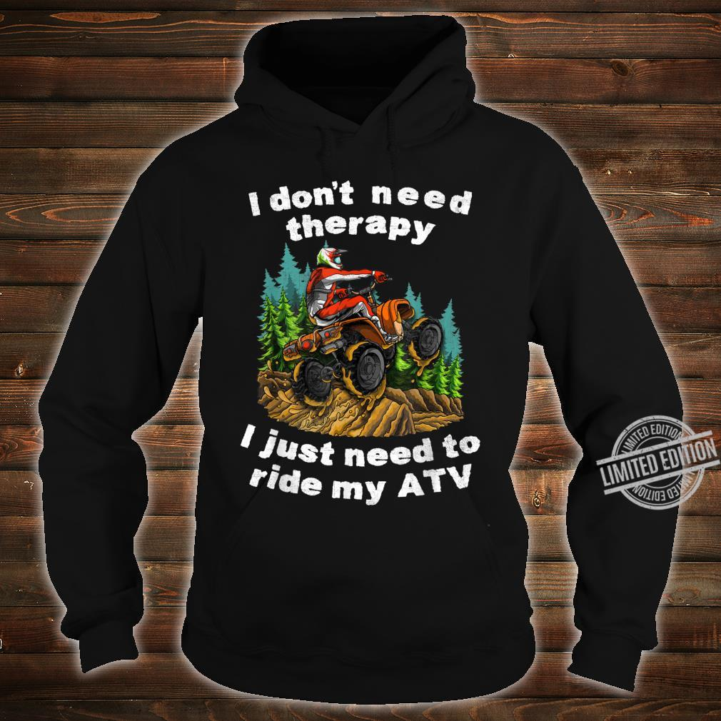 I Don't Need Therapy I Just Need To Ride My ATV Off Road Fun Shirt hoodie