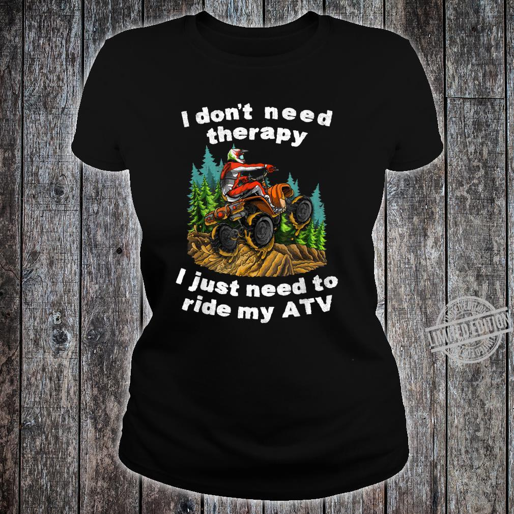 I Don't Need Therapy I Just Need To Ride My ATV Off Road Fun Shirt ladies tee