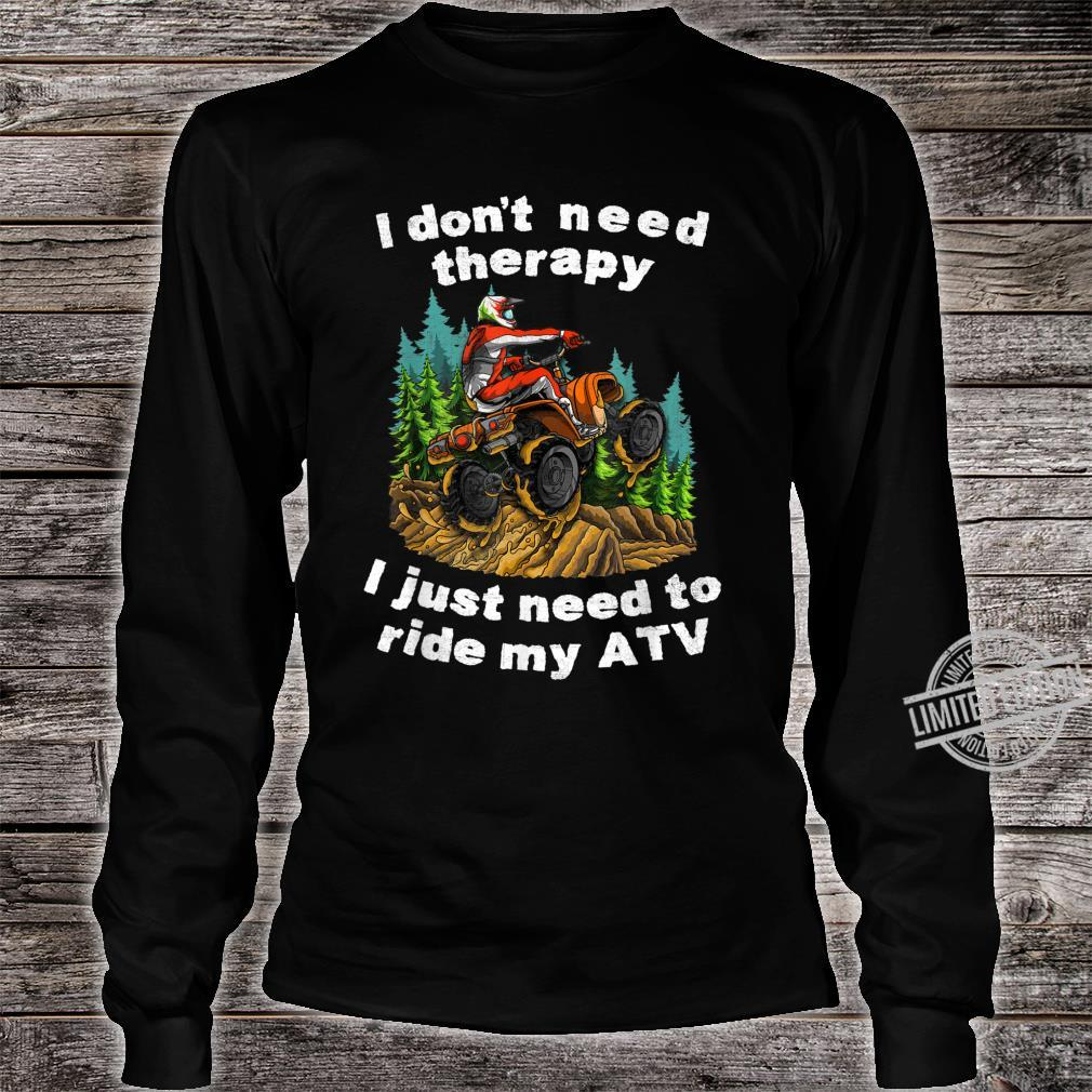 I Don't Need Therapy I Just Need To Ride My ATV Off Road Fun Shirt long sleeved