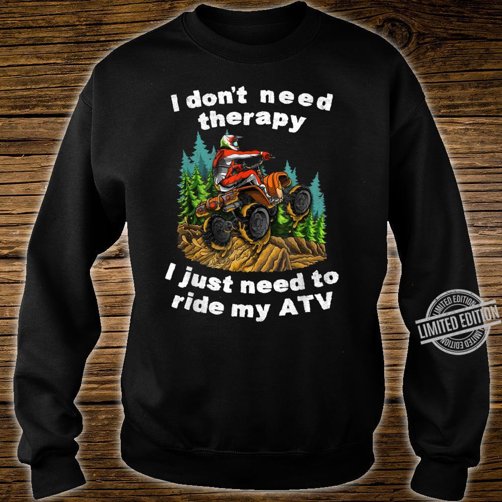 I Don't Need Therapy I Just Need To Ride My ATV Off Road Fun Shirt sweater