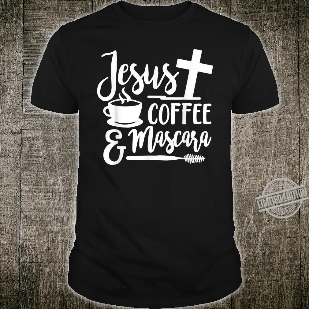 Jesus, coffee and mascara Shirt