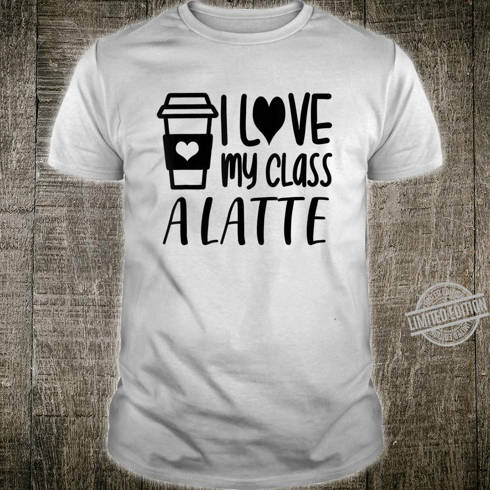 Love My Class A Latte Teacher Teaching Shirt