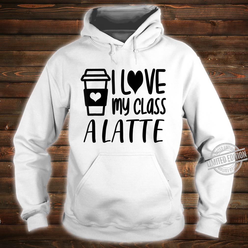 Love My Class A Latte Teacher Teaching Shirt hoodie