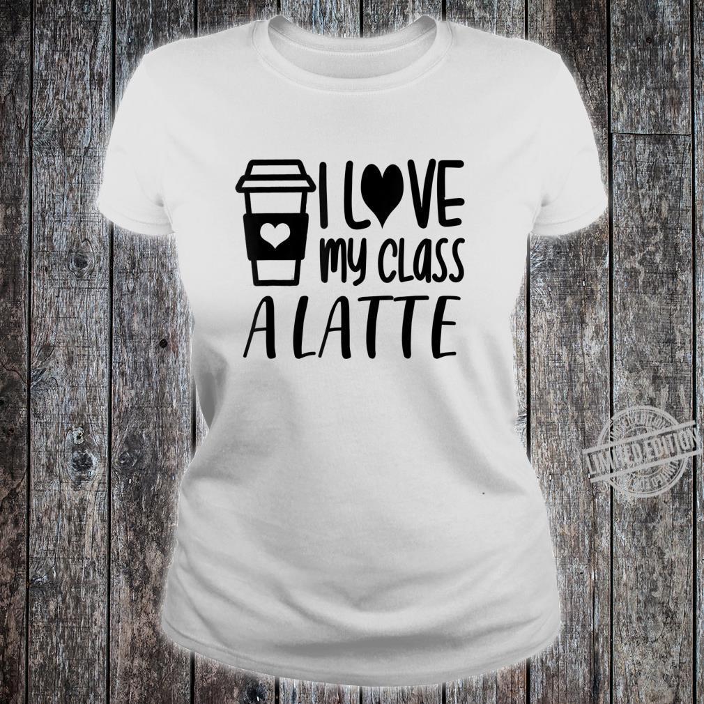 Love My Class A Latte Teacher Teaching Shirt ladies tee