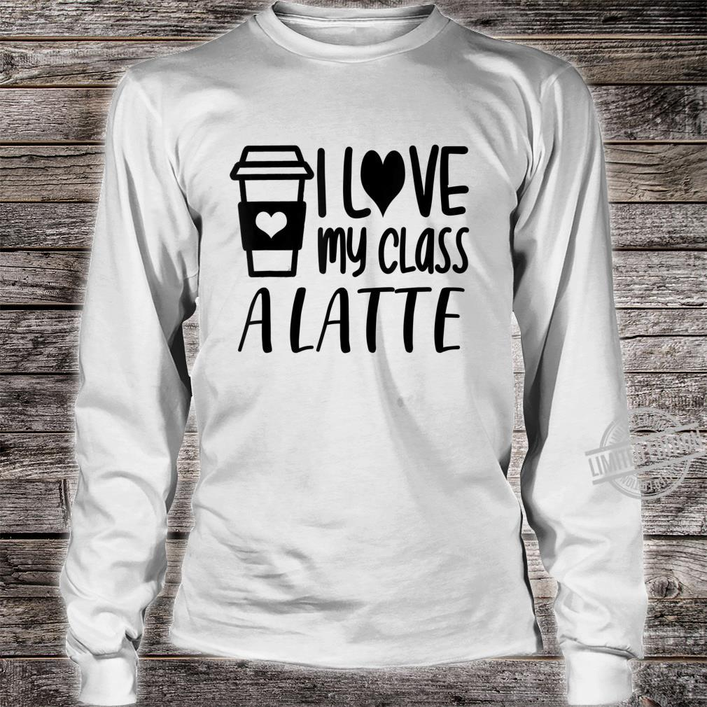 Love My Class A Latte Teacher Teaching Shirt long sleeved