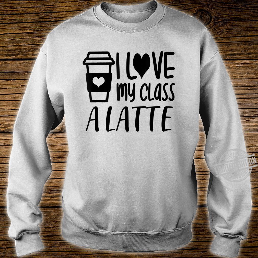 Love My Class A Latte Teacher Teaching Shirt sweater