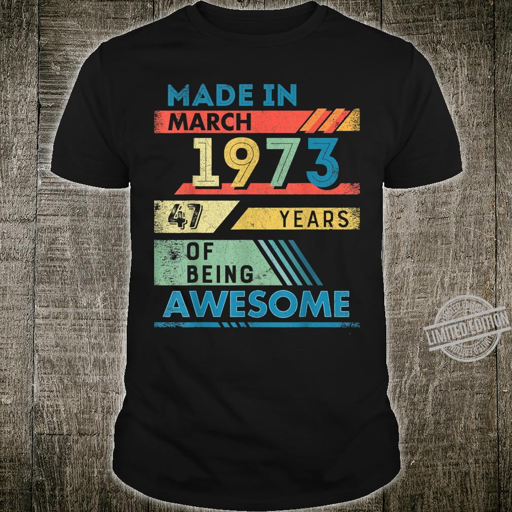 Made in March 1973 47 Years Old 47th Birthday Shirt