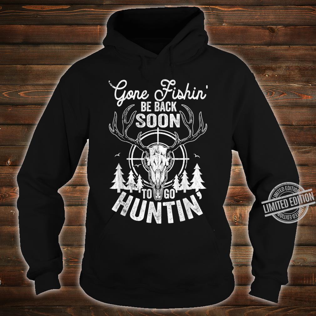 Mens Gone Fishin' be Back Soon To Go Huntin' Hunting Shirt hoodie