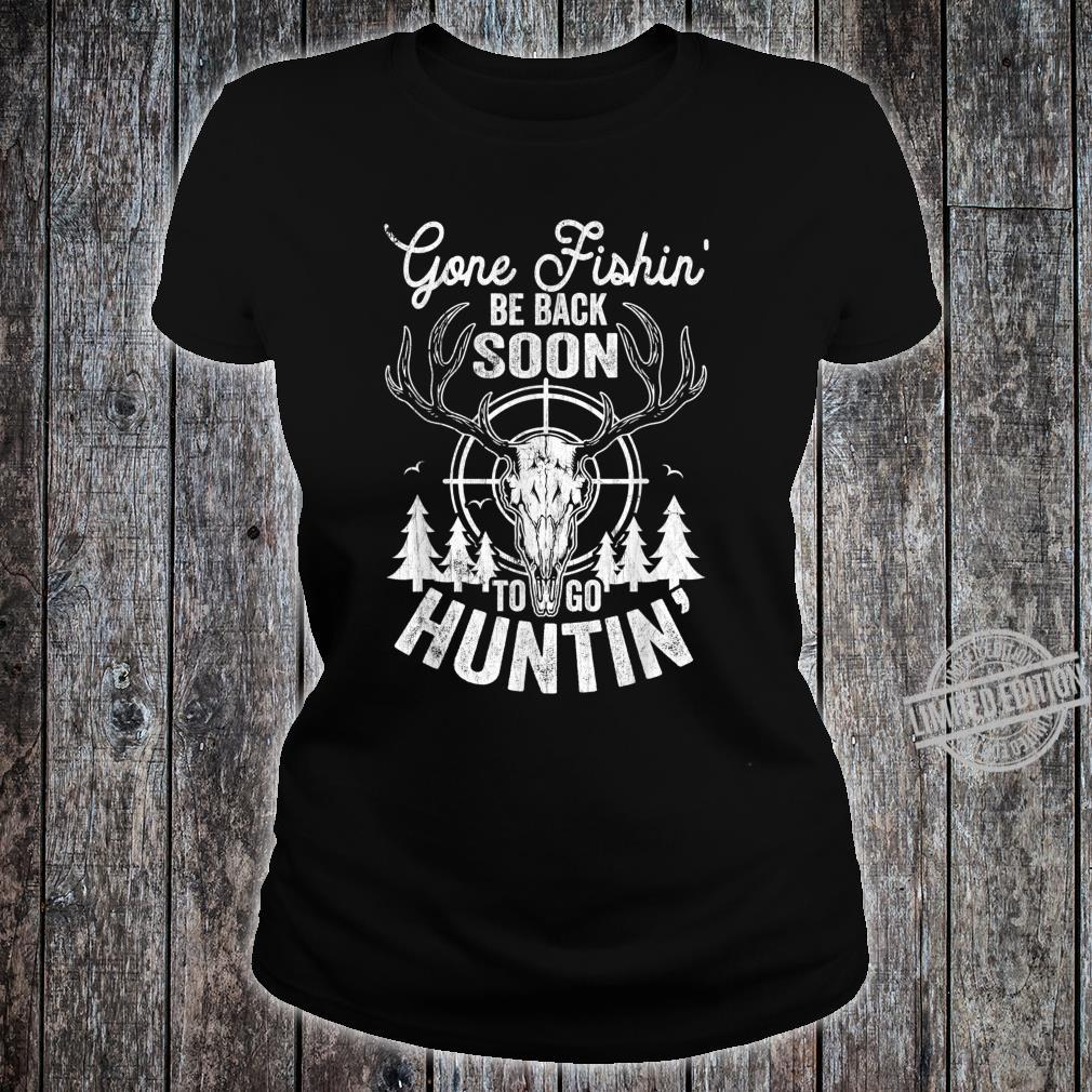 Mens Gone Fishin' be Back Soon To Go Huntin' Hunting Shirt ladies tee