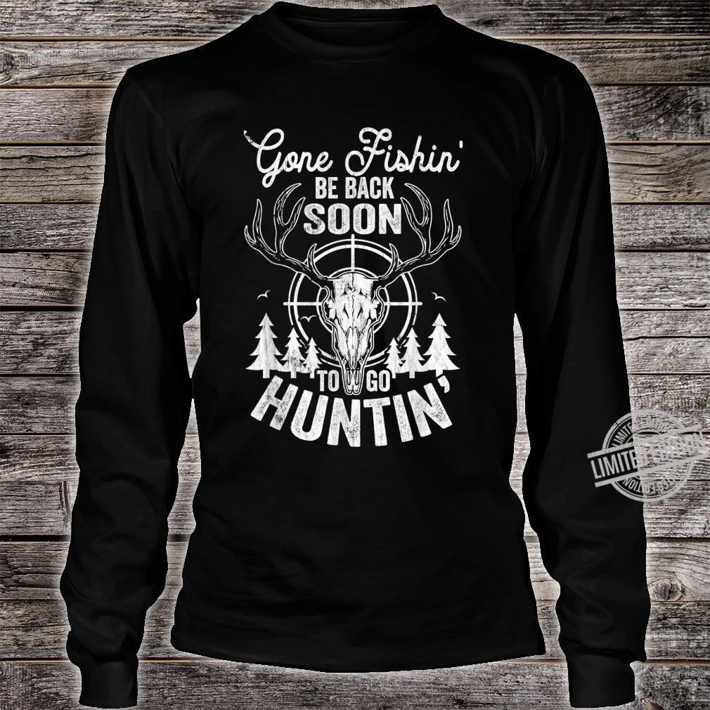 Mens Gone Fishin' be Back Soon To Go Huntin' Hunting Shirt long sleeved