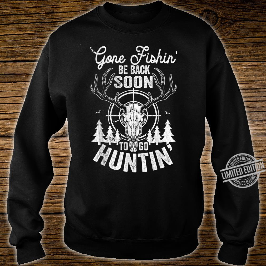 Mens Gone Fishin' be Back Soon To Go Huntin' Hunting Shirt sweater