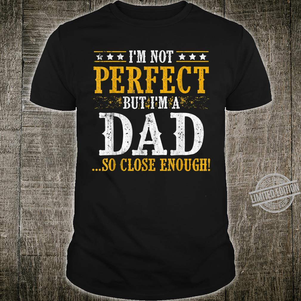 Mens I'm not perfect But I'm a Dad Shirt Vintage Fathers day Shirt
